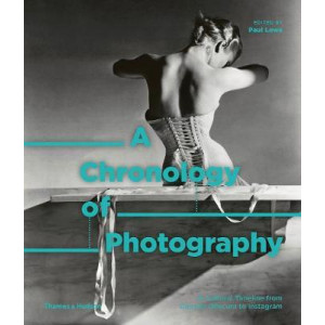Chronology of Photography, A: A Cultural Timeline from Camera Obscura to Instagram