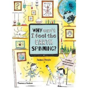 Why Can't I Feel the Earth Spinning?: And other vital questions about science