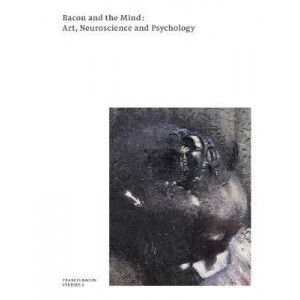 Bacon and the Mind: Art, Neuroscience and Psychology