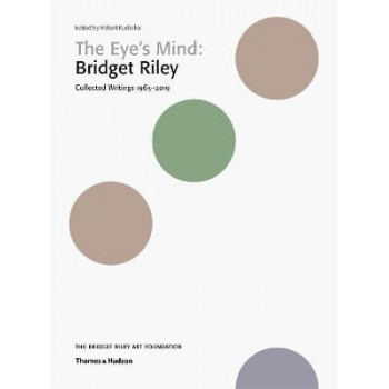 Eye's Mind: Bridget Riley: Collected Writings 1965-2019, The