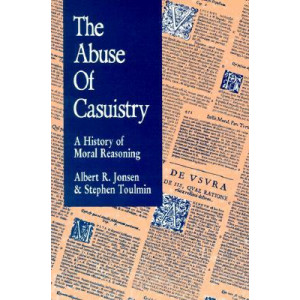 Abuse of Casuistry, The: A History of Moral Reasoning