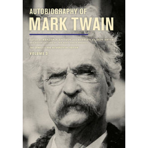 Autobiography of Mark Twain: The Complete and Authoritative Edition: Volume 3