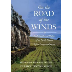 On the Road of the Winds: An Archaeological History of the Pacific Islands before European Contact, Revised and Expanded Edition