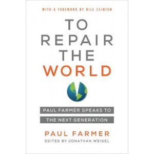 To Repair the World: Paul Farmer Speaks to the Next Generation