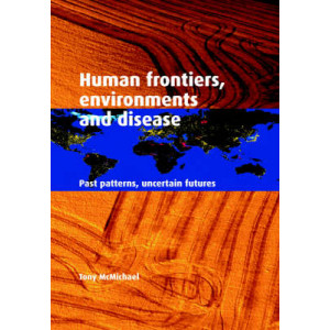Human Frontiers, Environments and Disease : Past Patterns, Uncertain Futures