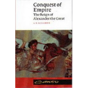 Conquest and Empire: The Reign of Alexander the Great