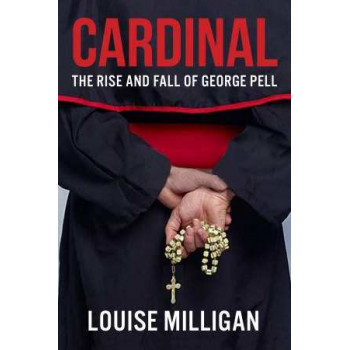 Cardinal: The Rise and Fall of George Pell