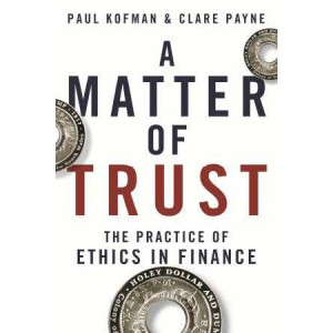 Matter of Trust: The Practice of Ethics in Finance