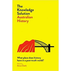 Knowledge Solution: Australian History: What place does history have in a post-truth world?