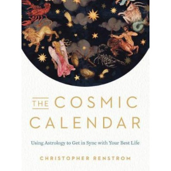 Cosmic Calendar: Using Astrology to Get in Sync with Your Best Life