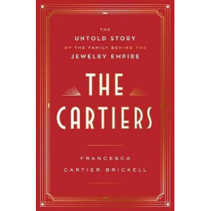 Cartiers, The: The Untold Story of a Jewelry Dynasty