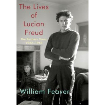 Lives of Lucian Freud, The: The Restless Years, 1922-1968 (USA Edition)