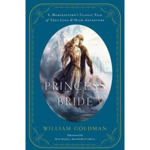 Princess Bride, The: An Illustrated Edition of S. Morgenstern's Classic Tale of True Love and High Adventure