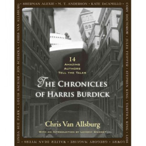 Chronicles of Harris Burdick: 14 Amazing Authors Tell the Tales
