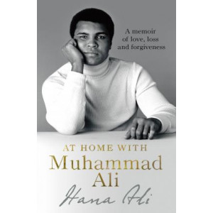At Home with Muhammad Ali: A Memoir of Love, Loss and Forgiveness