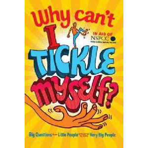 Why Can't I Tickle Myself?: Big Questions from Little People ... Answered by Some Very Big People