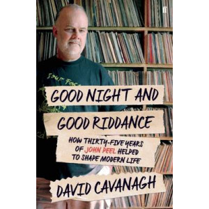 Goodnight and Good Riddance: How Thirty-Five Years of John Peel Helped to Shape Modern Life