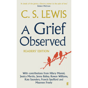 Grief Observed Readers' Edition: With Contributions from Hilary Mantel, Jessica Martin, Bailey, Rowan Williams, Kate Saunders, Francis Spuffor
