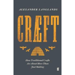 Craeft: How Traditional Crafts Are about More than Just Making