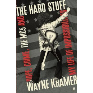 Hard Stuff, The: Dope, Crime, The MC5, and My Life of Impossibilities