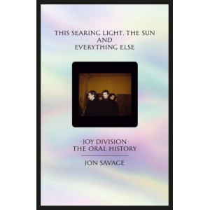 This searing light, the sun and everything else: Joy Division