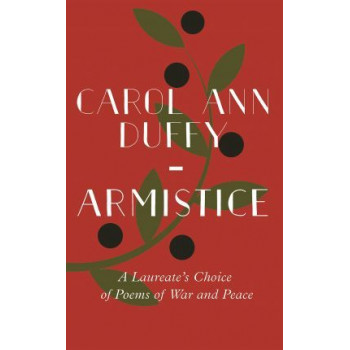 Armistice: A Laureate's Choice of Poems of War and Peace