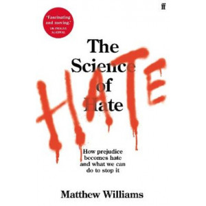 Science of Hate: How prejudice becomes hate and what we can do to stop it