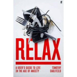 Relax: A User's Guide to Life in the Age of Anxiety