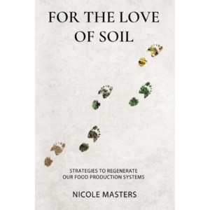 For the Love of Soil: Strategies to Regenerate Our Food Production Systems