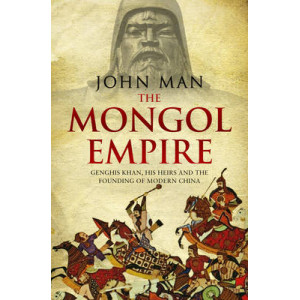 Mongol Empire : Genghis Khan, His Heirs and the Founding of Modern China