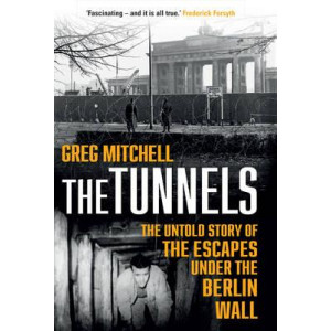 Tunnels: The Untold Story of the Escapes Under the Berlin Wall