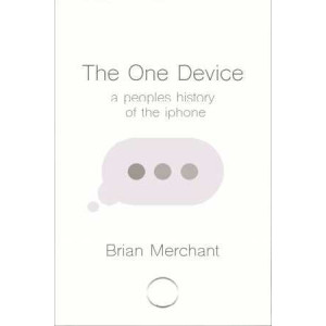 One Device: The Secret History of the iPhone