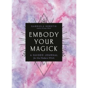 Embody Your Magick: A Guided Journal for the Modern Witch