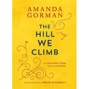 Hill We Climb, The: An Inaugural Poem for the Country
