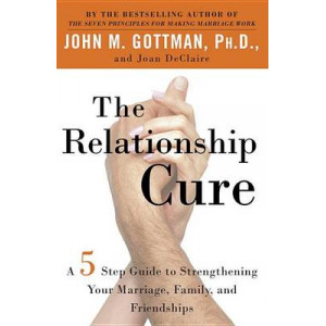 Relationship Cure, The: A 5 Step Guide for Building Better Connections with Family, Friends and Lovers