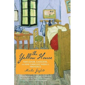 Yellow House: Van Gogh, Gauguin, and Nine Turbulent Weeks in Provence