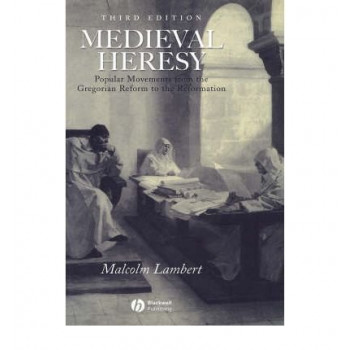 Medieval Heresy : Popular Movements from the Gregorian Reform to the Reformation