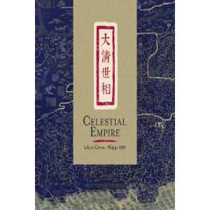 Celestial Empire: Life in China, 1644-1911