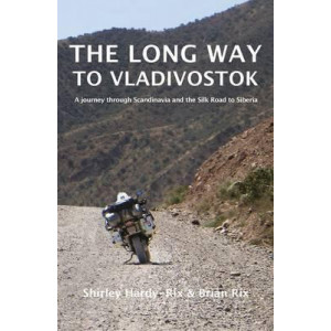 Longway to Vladivostok: A Journey Through Scandinavia and the Silk Road to Siberia