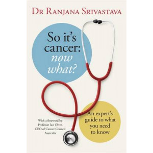 So it's Cancer - Now What?: An Expert's Guide to What You Need to Know