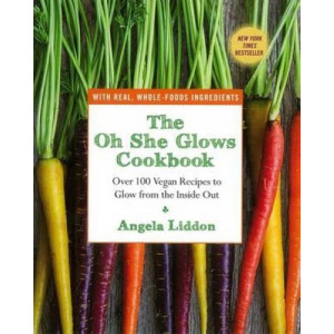 Oh She Glows Cookbook, The: Over 100 Vegan Recipes to Glow from the Inside Out