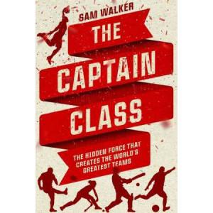 Captain Class: the Hidden Force That Creates the World's Greatest Teams