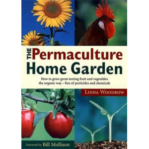 Permaculture Home Garden   How to Grow Great-Tasting Fruit and Vegetables the Organic Way