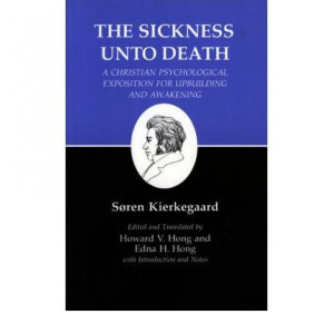 Sickness Unto Death ( Kierkegaard's Writings # 19 )