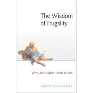 Wisdom of Frugality, The: Why Less Is More - More or Less