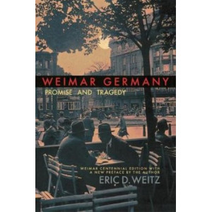 Weimar Germany: Promise and Tragedy, Weimar Centennial Edition