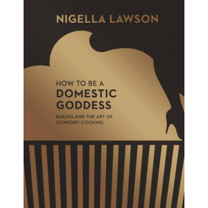 How to be a Domestic Goddess: Baking & the Art of Comfort Cooking