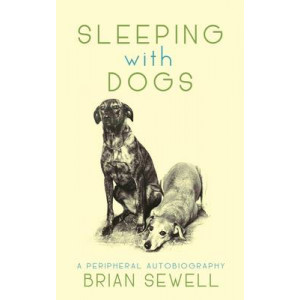 Sleeping with Dogs: A Peripheral Autobiography