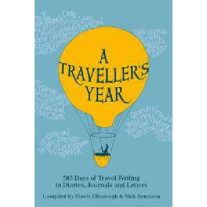 A Traveller's Year: 365 Days Of Travel Writing in Diaries, Journals and Letters