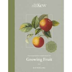 Kew Gardener's Guide to Growing Fruit: The art and science to grow your own fruit, The